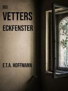 Cover-Bild zu Des Vetters Eckfenster (eBook) von Hoffmann, E. T. A.