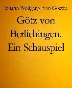 Cover-Bild zu Götz von Berlichingen. Ein Schauspiel (eBook) von Goethe, Johann Wolfgang von