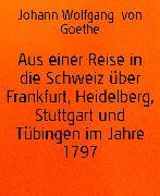 Cover-Bild zu Aus einer Reise in die Schweiz über Frankfurt, Heidelberg, Stuttgart und Tübingen im Jahre 1797 (eBook) von Goethe, Johann Wolfgang von