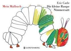 Cover-Bild zu Carle, Eric: Die kleine Raupe Nimmersatt - Mein Malbuch