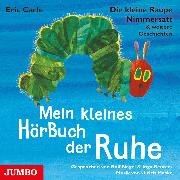 Cover-Bild zu Carle, Eric: Die kleine Raupe Nimmersatt & weitere Geschichten. Mein kleines HörBuch der Ruhe (Audio Download)