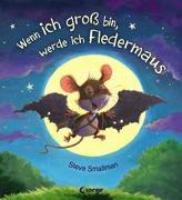 Cover-Bild zu Smallman, Steve: Wenn ich groß bin, werde ich Fledermaus