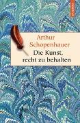 Cover-Bild zu Schopenhauer, Arthur: Die Kunst, recht zu behalten - In achtunddreißig Kunstgriffen dargestellt (Anaconda HC)