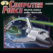 Cover-Bild zu eBook Computer Force, Folge 5: Shuttle Globus außer Kontrolle