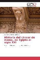 Cover-Bild zu Historia del cáncer de mama, de Egipto al siglo XXI