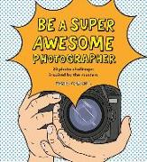 Cover-Bild zu Be a Super Awesome Photographer
