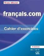 Cover-Bild zu français.com - débutant (Nouvelle Édition). Cahier d'exercices
