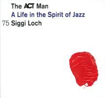 Cover-Bild zu Siggi Loch - A Life in the Spirit of Jazz