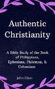 Cover-Bild zu Elton, John: Authentic Christianity: A Bible Study of the Book of Philippians, Ephesians, Philemon, & Colossians (eBook)