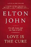Cover-Bild zu John, Elton: Love Is the Cure: On Life, Loss, and the End of AIDS