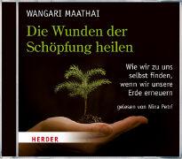 Cover-Bild zu Die Wunden der Schöpfung heilen von Maathai, Wangari