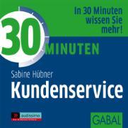 Cover-Bild zu 30 Minuten Service ist das Zauberwort des Erfolgs von Hübner, Sabine