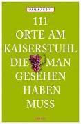 Cover-Bild zu 111 Orte am Kaiserstuhl, die man gesehen haben muss von Krull, Barbara