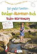 Cover-Bild zu Das große Familien-Outdoor-Abenteuer-Buch Baden-Württemberg von Hub, Dietrich Dr.