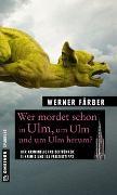 Cover-Bild zu Wer mordet schon in Ulm, um Ulm und um Ulm herum? von Färber, Werner