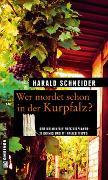 Cover-Bild zu Wer mordet schon in der Kurpfalz? von Schneider, Harald