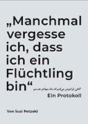 """Cover-Bild zu """"Manchmal vergesse ich, dass ich ein Flüchtling bin"""" von Petzold, Susi"""
