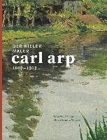Cover-Bild zu Der Kieler Maler Carl Arp (1867-1913) von Schulte-Wülwer, Ulrich