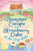 Cover-Bild zu A Summer Escape and Strawberry Cake at the Cosy Kettle: A feel good, laugh out loud romantic comedy von Eeles, Liz