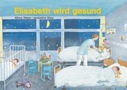 Cover-Bild zu Elisabeth wird gesund von Weber, Alfons