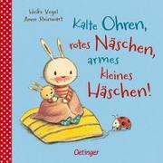 Cover-Bild zu Kalte Ohren, rotes Näschen, armes kleines Häschen! von Steinwart, Anne