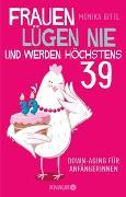 Cover-Bild zu Frauen lügen nie und werden höchstens 39