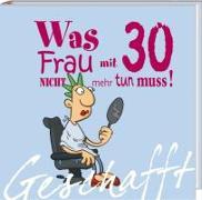Cover-Bild zu Kernbach, Michael: Geschafft! Was Frau mit 30 nicht mehr tun muss!