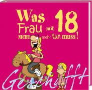 Cover-Bild zu Kernbach, Michael: Geschafft! Was Frau mit 18 nicht mehr tun muss!
