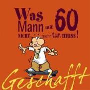 Cover-Bild zu Kernbach, Michael: Geschafft! Was Mann mit 60 nicht mehr tun muss!