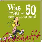Cover-Bild zu Kernbach, Michael: Geschafft! Was Frau mit 50 nicht mehr tun muss!