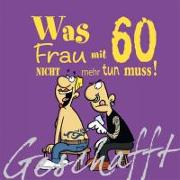 Cover-Bild zu Kernbach, Michael: Geschafft! Was Frau mit 60 nicht mehr tun muss!