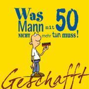 Cover-Bild zu Kernbach, Michael: Geschafft! Was Mann mit 50 nicht mehr tun muss!