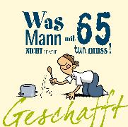 Cover-Bild zu Kernbach, Michael: Geschafft! Was Mann mit 65 nicht mehr tun muss!