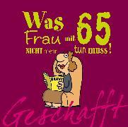 Cover-Bild zu Kernbach, Michael: Geschafft! Was Frau mit 65 nicht mehr tun muss!