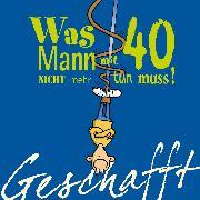 Cover-Bild zu Kernbach, Michael: Geschafft! Was Mann mit 40 nicht mehr tun muss!