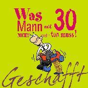 Cover-Bild zu Kernbach, Michael: Geschafft! Was Mann mit 30 nicht mehr tun muss!