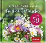 Cover-Bild zu Ein Strauß voll bunter Wünsche zum 50 von Groh Redaktionsteam (Hrsg.)
