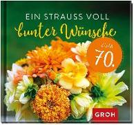 Cover-Bild zu Ein Strauß voll bunter Wünsche zum 70 von Groh Redaktionsteam (Hrsg.)