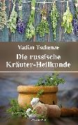 Cover-Bild zu Tschenze, Vadim: Die russische Kräuter-Heilkunde (eBook)