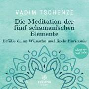 Cover-Bild zu Tschenze, Vadim: Die Meditation der fünf schamanischen Elemente