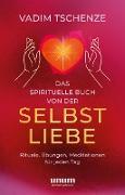 Cover-Bild zu Tschenze, Vadim: Das spirituelle Buch von der Selbstliebe (eBook)