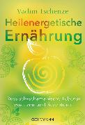 Cover-Bild zu Tschenze, Vadim: Heilenergetische Ernährung (eBook)