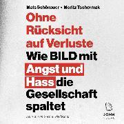 Cover-Bild zu Tschermak, Moritz: Ohne Rücksicht auf Verluste: Wie BILD mit Angst und Hass die Gesellschaft spaltet (Audio Download)