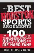 Cover-Bild zu Ortiz, Jose De Jesus, Jr.: The Best Houston Sports Arguments: The 100 Most Controversial, Debatable Questions for Die-Hard Fans