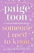 Cover-Bild zu Toon, Paige: Someone I Used to Know