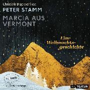 Cover-Bild zu Stamm, Peter: Marcia aus Vermont - Eine Weihnachtsgeschichte (Ungekürzte Lesung) (Audio Download)