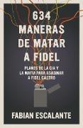 Cover-Bild zu Escalante, Fabian: 634 Maneras de matar a Fidel (eBook)