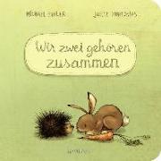 Cover-Bild zu Engler, Michael: Wir zwei gehören zusammen (Pappbilderbuch)