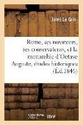 Cover-Bild zu Le Gris: Rome, Ses Novateurs, Ses Conservateurs, Et La Monarchie d'Octave Auguste, Études: Historiques Sur Lucrèce, Catulle, Virgile, Horace