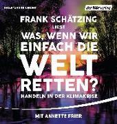 Cover-Bild zu Schätzing, Frank: Was, wenn wir einfach die Welt retten?